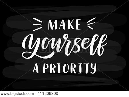 Make Yourself A Priority Hand Drawn Lettering. Self Love Quote. Template For, Banner, Poster, Flyer,