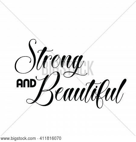 Strong And Beautiful, Strong Words For Print Or Use As Poster, Card, Flyer Or T Shirt