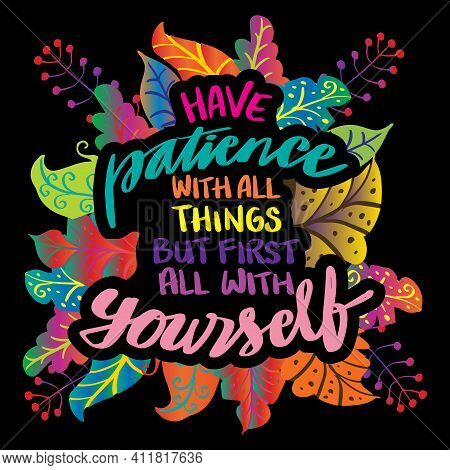 Have Patience With All Things But First Of All With Yourself. Motivational Quote.