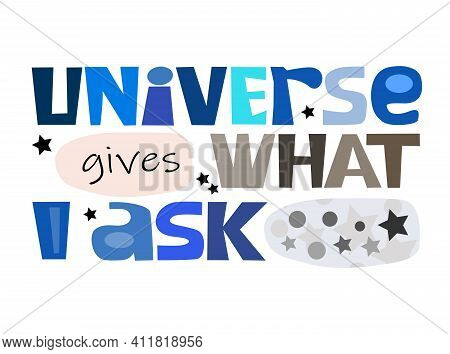 Universe  Gives What I Ask Affirmation Quote Colourful Vector  Text Art  For Blogs Banner Cards Wish