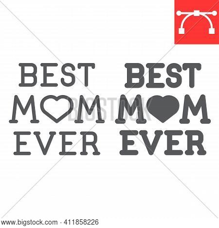 Best Mom Ever Lettering Line And Glyph Icon, Text And Mothers Day, Best Mom Ever Vector Icon, Vector