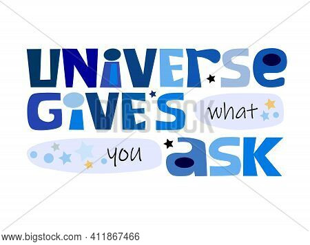 Universe Gives What You Ask Affirmation Quote Colourful Vector Text Art For Blogs Banner Cards Wishe
