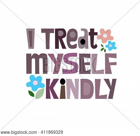 I Treat Myself Kindly, Quote Affirmation Inspiring Words. Colourful Vector Text Art For Blogs Banner