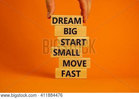 Dream Big Start Small Symbol. Words 'dream Big Start Small Move Fast' On Wooden Blocks On A Beautifu