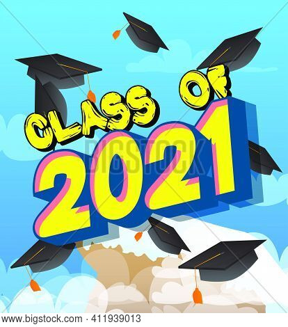 Class Of 2021 - Comic Book Style Text. Graduation, End Of Educational Year Related Words, Quote On C