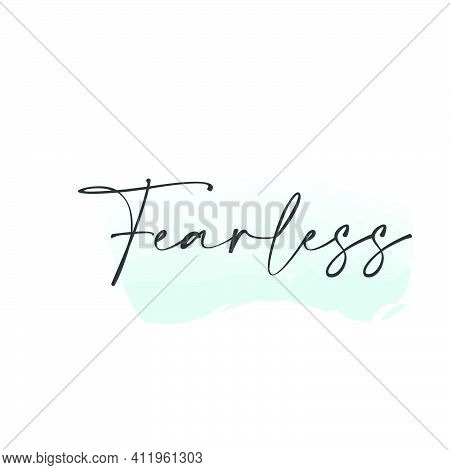 Fearless, Christian Quote For Print Or Use As Poster, Card, Flyer, Tattoo Or T Shirt
