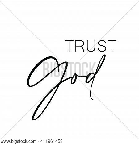Trust God, Christian Quote For Print Or Use As Poster, Card, Flyer, Tattoo Or T Shirt