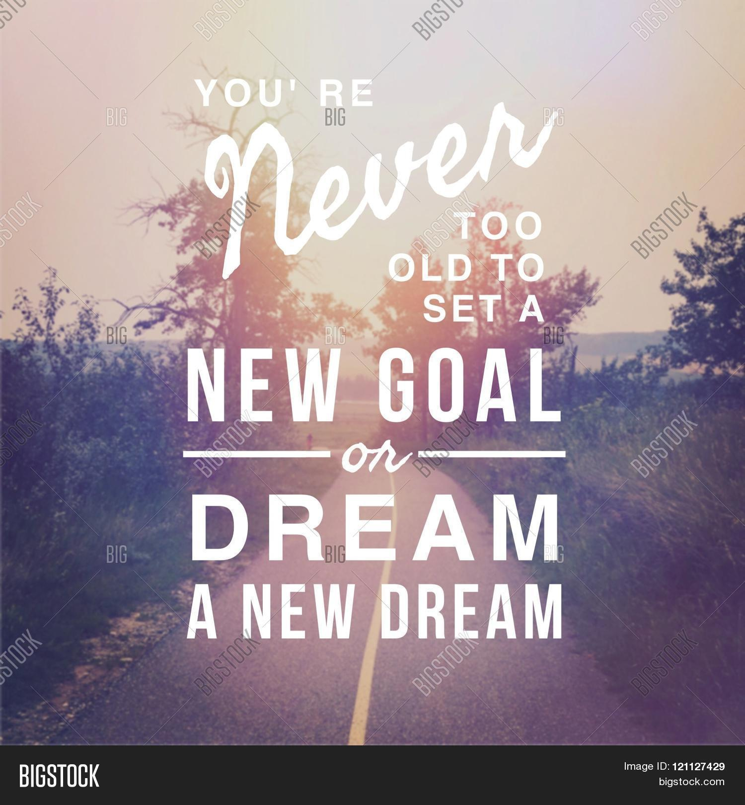 Inspirational Typographic Quote   Youu0027re Never Too Old To Set A New Goal Or