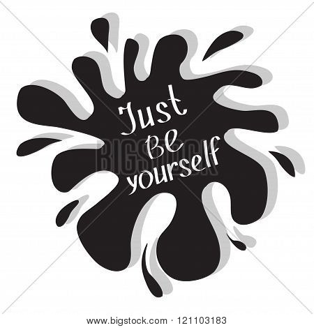 Just Be Yourself. Motivational And Inspirational Typography Poster With Quote. Calligraphic Text. Le