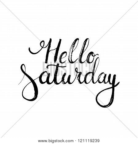 Hand drawn typography lettering phrase Hello Saturday on the white background. Modern motivational c