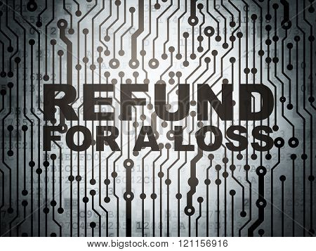 Insurance concept: circuit board with Refund For A Loss