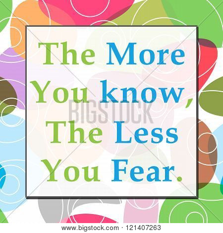 More You Know Less You Fear Colorful Background