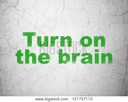 Learning concept: Turn On The Brain on wall background