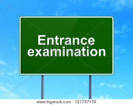 Education concept: Entrance Examination on road sign background