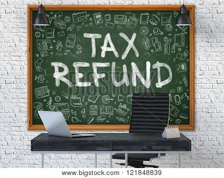 Hand Drawn Tax Refund on Office Chalkboard.