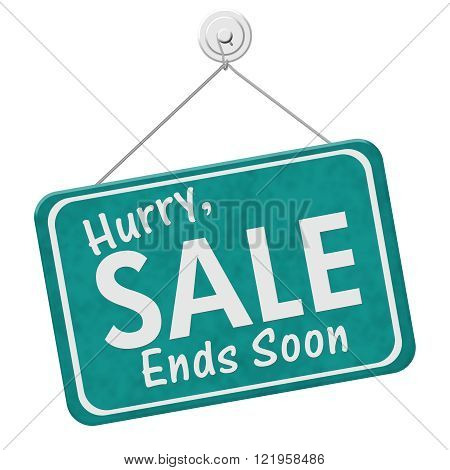 Hurry Sale Ends Soon Sign, A teal hanging sign with text Hurry Sale Ends Soon isolated over white