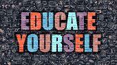 Educate Yourself Concept. Modern Illustration. Multicolor Educate Yourself Drawn on Dark Brick Wall. Doodle Icons. Doodle Style of  Educate Yourself Concept. Educate Yourself on Wall. poster