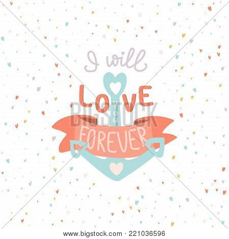 I will love you forever. Hand drawn lettering and anchor illustration on the hearts background. Stock vector