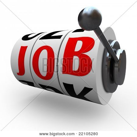The word Job comes up on three slot machine wheels,  telling you that you won the interviewing process and are lucky enough to get the position you want