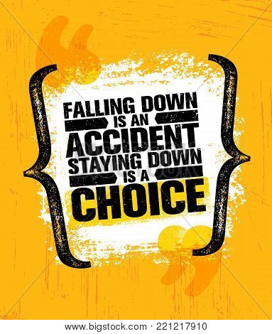 Falling Down Is An Accident Staying Down Is A Choice. Inspiring Creative Motivation Quote Poster Template. Vector Typography Banner Design Concept On Grunge Texture Rough Background