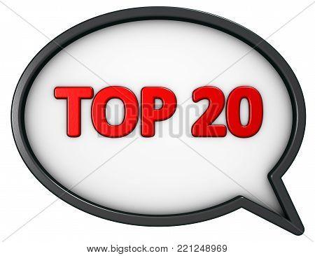 top twenty - text and speech bubble - 3d rendering