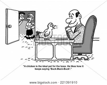 Single panel cartoon that shows a clucking chicken sitting on the boss's desk. A secretary walks by his door and says to another secretary: