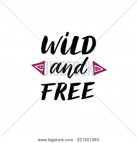 Wild and free - Hand drawn inspirational quote. Vector isolated typography design element. Hand lettering quote for prints, posters, cards, banners.