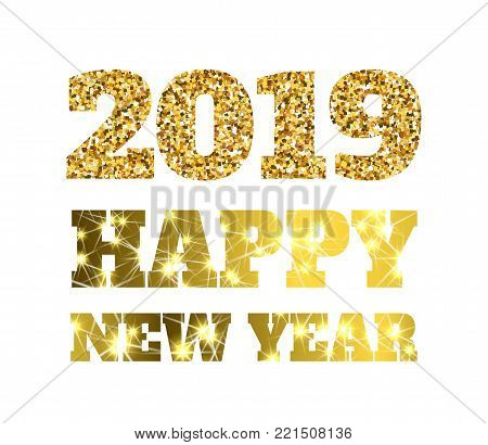 Happy new 2019 year. Gold glitter particles. Shine gloss brilliance sparkles sign. Holidays vector design element for calendar, party invitation, card, poster, banner, web.