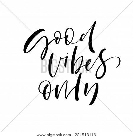 Good vibes only phrase. Ink illustration. Modern brush calligraphy. Isolated on white background.