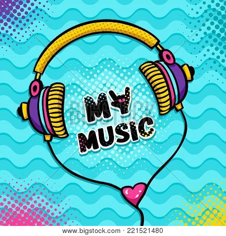 Hand drawn cartoon headphones with lettering My Music with hand instead of Y and heart. Vector colorful illustration on waves and halftone background in pop art retro comic style.  Music poster.