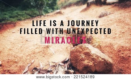 Motivational and inspirational quotes - Life is a journey filled with unexpected miracles. With vintage styled background.