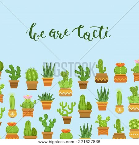 Vector cacti in plant pots illustration. Banner and poster with lettering We are cacti