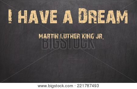 I Have A Dream And Martin Luther King, Jr. Written In Chalk On A Black Chalkboard