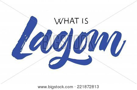 What is lagom lettering. It is a Swedish word meaning just the right amount. Hand drawn calligraphy inscription. Brush pen modern style. Sweden life-style concept.