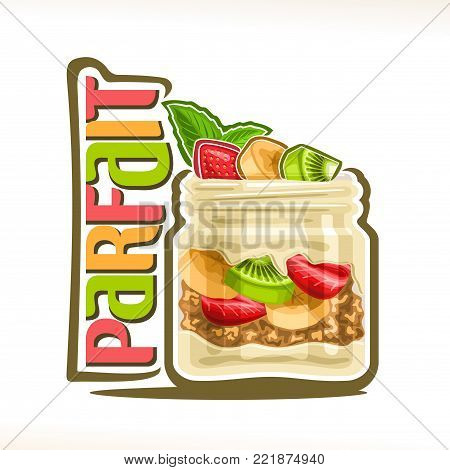 Vector illustration of granola Parfait, poster with healthy dessert with greek yogurt and oatmeal muesli in mason jar and original title text parfait, garnish of sliced fruits and mint leaf on cream.
