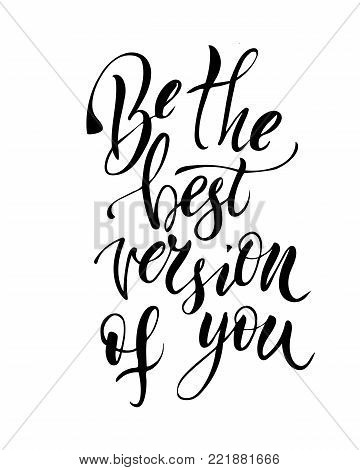 be the best version of you - hand lettering inscription to winter holiday design, black and white ink calligraphy, vector illustration