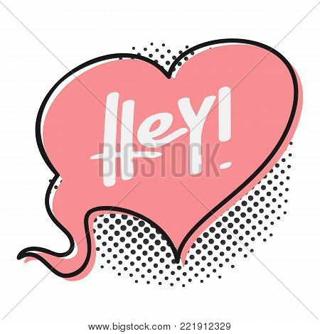 Speech bubble with word Hey. Vector illustration.
