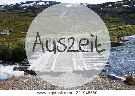 German Text Auszeit Means Downtime. Wooden Foot Bridge In Norway. Mountains And River For Beautiful Landscape Scenery.