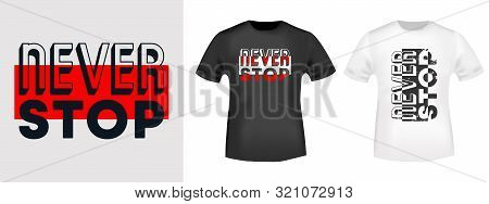 Never Stop T-shirt Print For T Shirts Applique, Fashion Slogan, Badge, Label Clothing, Jeans, And Ca