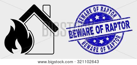 Vector House Fire Damage Icon And Beware Of Raptor Seal Stamp. Red Rounded Distress Stamp With Bewar