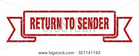 Return To Sender Grunge Ribbon. Return To Sender Sign. Return To Sender Banner