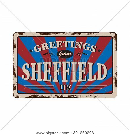 Uk Cities Retro Greetings From Sheffield Vintage Sign. Travel Destinations Theme On Old Rusty Backgr