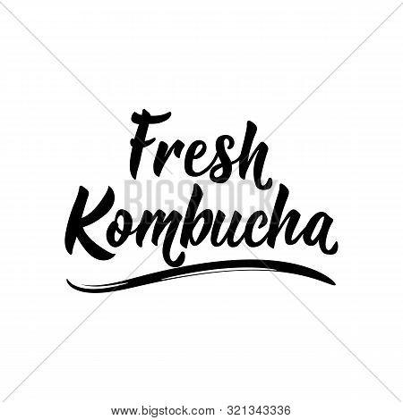 Fresh Kombucha. Lettering. Vector Illustration. Text Sign Design For Logo, Print, Badge, Packaging,