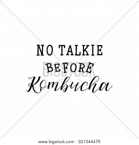 No Talkie Before Kombucha. Lettering. Vector Illustration. Text Sign Design For Logo, Print, Badge,