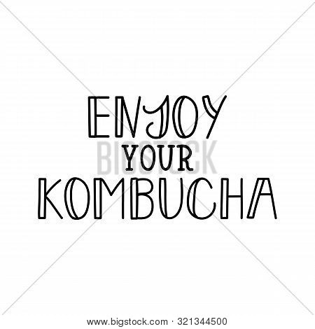 Enjoy Your Kombucha. Lettering. Vector Illustration. Text Sign Design For Logo, Print, Badge Packagi