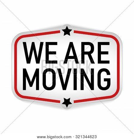 We Have Moving. Badge Flat Vector Illustration On White Background.
