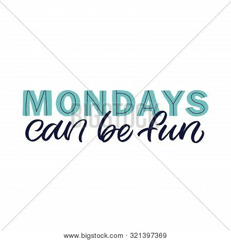 Hand Drawn Lettering Card. The Inscription: Mondays Can Be Fun. Perfect Design For Greeting Cards, P