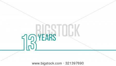 13 Years Anniversary Or Birthday. Linear Outline Graphics. Can Be Used For Printing Materials, Brouc