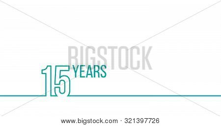 15 Years Anniversary Or Birthday. Linear Outline Graphics. Can Be Used For Printing Materials, Brouc