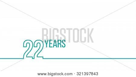 22 Years Anniversary Or Birthday. Linear Outline Graphics. Can Be Used For Printing Materials, Brouc